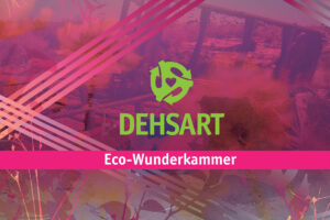 DEHSART Eco-Wunderkammer